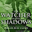 The Watcher in the Shadows (       UNABRIDGED) by Carlos Ruiz Zafon Narrated by Jonathan Davis