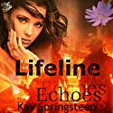 Lifeline Echoes (       UNABRIDGED) by Kay Springsteen Narrated by Holly Fielding