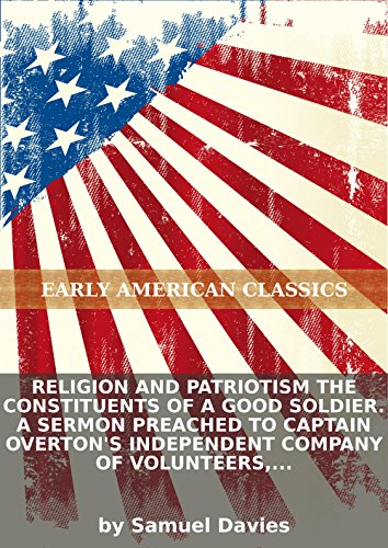 Religion and patriotism the constituents of a good soldier. A sermon preached to Captain Overton's Independent Company of Volunteers, raised in... PDF