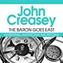 The Baron Goes East: The Baron Series, Book 22 (       UNABRIDGED) by John Creasey Narrated by Phillip Bird