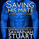 Saving His Mate: A Vampire-Werewolf Romance Audiobook by Savannah Stuart, Katie Reus Narrated by Jeffrey Kafer