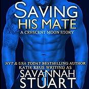 Saving His Mate: A Vampire-Werewolf Romance | Savannah Stuart, Katie Reus