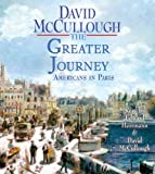 The Greater Journey: Americans in Paris By David McCullough(A)/Edward Herrmann(N) [Audiobook]