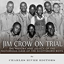 Jim Crow on Trial: The History and Legacy of the Notorious Case of the Scottsboro Boys Audiobook by  Charles River Editors Narrated by Doron Alon