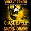Chase Baker and the Golden Condor: Chase Baker Thriller Series, Book 2 Audiobook by Vincent Zandri Narrated by Andrew B. Wehrlen
