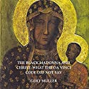 The Black Madonna and Christ: What The Da Vinci Code Did Not Say (       UNABRIDGED) by Gert Muller Narrated by William Butler