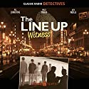 The Line Up: Witness  by Morton Fine, David Friedkin, Jack Newman Narrated by Bill Johnstone, Wally Maher, Jack Moyles, Howard McNear, Virginia McNear, Parley Baer, Peggy Webber