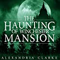 The Haunting of Winchester Mansion: Book 0 Audiobook by Alexandria Clarke Narrated by Tia Rider Sorensen