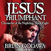 Jesus Triumphant: Chronicles of the Nephilim Volume 8 | Brian Godawa