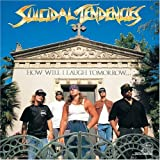 Suicidal Tendencies - How Will I Laugh Tomorrow When I Can