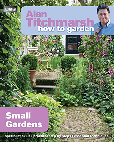 Alan Titchmarsh How To Garden: Small Gardens By BBC Books