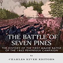 The Battle of Seven Pines: The History of the First Major Battle of the 1862 Peninsula Campaign (       UNABRIDGED) by  Charles River Editors Narrated by Les Holliday