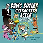 Daws Butler, Characters Actor Hörbuch von Ben Ohmart, Joe Bevilacqua Gesprochen von: Joe Bevilacqua