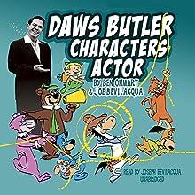 Daws Butler, Characters Actor Audiobook by Ben Ohmart, Joe Bevilacqua Narrated by Joe Bevilacqua