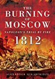 The Burning of Moscow: Napoleons Trial by Fire 1812