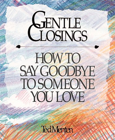 Gentle Closings: How To Say Goodbye To Someone You Love, Menten,Tedodore