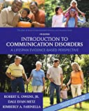 Introduction to Communication Disorders: A Lifespan Evidence-Based Perspective (4th Edition) (Allyn & Bacon Communication Sciences and Disorders)