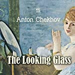 The Looking Glass | Anton Chekhov