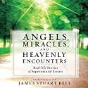 Angels, Miracles, and Heavenly Encounters: Real-Life Stories of Supernatural Events Audiobook by James Stuart Bell Narrated by Dean Gallagher