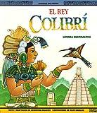 El Rey Colibri: Una Leyenda Guatemalteca (Leyendas del Mundo) (0816730717) by Palacios, Argentina