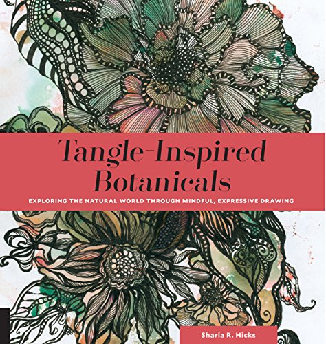 Tangle-Inspired Botanicals Exploring the Natural World Through Mindful, Expressive Drawing [Hicks, Sharla R.] (Tapa Blanda)