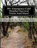 Mr. Joseph A. Laydon Jr. 89+ Emergency Cold Weather Survival Tricks And More!