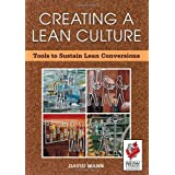 Creating a Lean Culture: Tools to Sustain Lean Conversions ~ David Mann