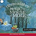Abracadabra!: Magic with Mouse and Mole (       UNABRIDGED) by Wong Herbert Yee Narrated by Michele O. Medlin