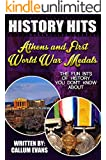 The Fun Bits Of History You Don't Know About ATHENS AND FIRST WORLD WAR MEDALS: Illustrated Fun Learning For Kids (History Hits Book 1)