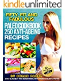Paleo Recipe Book: The Fifty, Fit and Fabulous Anti-Ageing PALEO Cookbook.( Blissful Flavours for Ageless Vitality): Stay Slim with 250 ANTI-AGEING Recipes ... Experience a World of Incredible Flavour