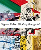 Sigmar Polke - We Petty Bourgeois! /Anglais