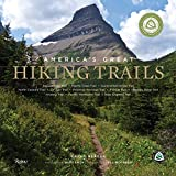 Americas Great Hiking Trails: Appalachian, Pacific Crest, Continental Divide, North Country, Ice Age, Potomac Heritage, Florida, Natchez Trace, Arizona, Pacific Northwest, New England