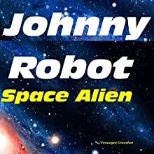 Johnny Robot - Space Alien Audiobook by Verwayne Greenhoe Narrated by David L. White