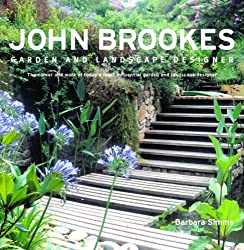 John Brookes Garden and Landscape Designer: The Career and Work of Today's Most Influential Garden and Landscape Designer