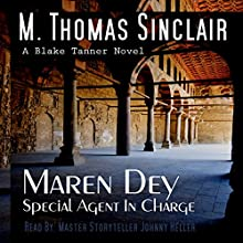 Maren Dey: Special Agent in Charge: A Blake Tanner Novel (       UNABRIDGED) by M. Thomas Sinclair Narrated by Johnny Heller