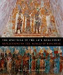 The Spectacle of the Late Maya Court:...