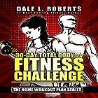 The 30-Day Total Body Fitness Challenge Hörbuch von Dale L. Roberts Gesprochen von: Marcus Schweiz