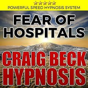 Fear of Hospitals: Craig Beck Hypnosis Speech