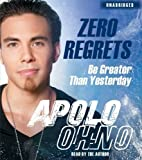 By Apolo Ohno: Zero Regrets: Be Greater Than Yesterday [Audiobook]