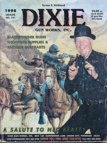 Dixie Gun Works 1998 Catalog No. 147, by Turner E. Kirkland