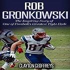 Rob Gronkowski: The Inspiring Story of One of Football's Greatest Tight Ends Hörbuch von Clayton Geoffreys Gesprochen von: R. Paul Matty