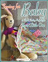 Sewing for Baby: 11 Small Sewing Projects for Your Little One (English Edition)