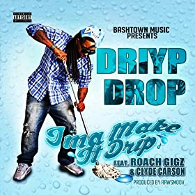 Ima Make It Drip (feat. Roach Gigz & Clyde Carson) - Single