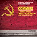 Commies: A Journey through the Old Left, the New Left, and the Leftover Left (       UNABRIDGED) by Ronald Radosh Narrated by Yuri Rasovsky