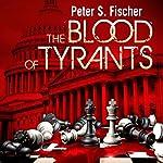 The Blood of Tyrants | Peter S. Fischer