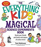 img - for Everything Kids' Magical Science Experiments Book: Dazzle Your Friends and Family with Dozens of Science Tricks! (Everything Kids' Books) by Robinson, Tom (2007) Paperback book / textbook / text book