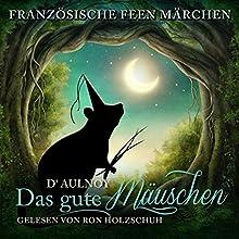 Das gute Mäuschen (Französische Feen Märchen) Hörbuch von Marie Catherine D'Aulnoy Gesprochen von: Ron Holzschuh