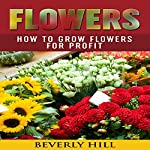Flowers: How to Grow Flowers for Profit | Beverly Hill