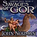 Savages of Gor: Gorean Saga, Book 17 Audiobook by John Norman Narrated by Ralph Lister