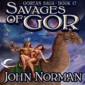 Savages of Gor: Gorean Saga, Book 17 | [John Norman]